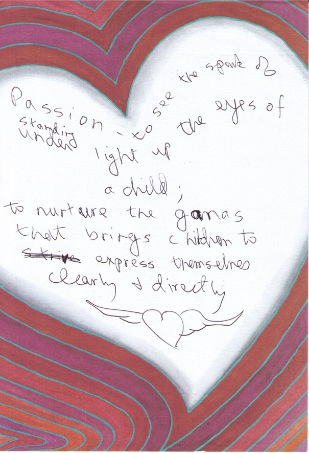 Handwritten statement: Passion-to see the spark of understanding light up the eyes of a child; to nurture the ganas that brings children to express themselves clearly and directly