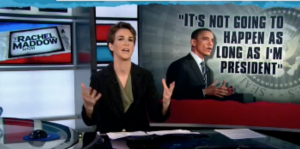 "Rachel Maddow segment ""It's not going to happen as long as I'm President"""